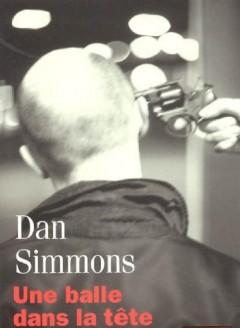 Dan Simmons - Une balle dans la tête