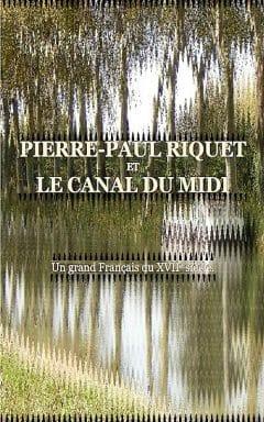Jacques Fernay - Pierre-Paul Riquet et le canal du midi