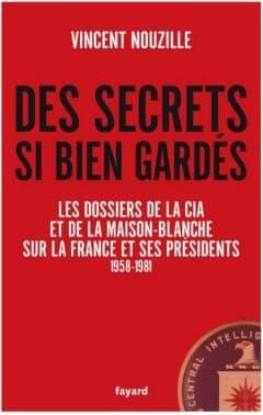 Vincent Nouzille - Des secrets si bien gardés