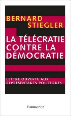 Bernard Stiegler - La télécratie contre la démocratie