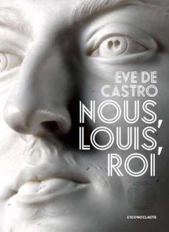 Eve De Castro - Nous, Louis, Roi
