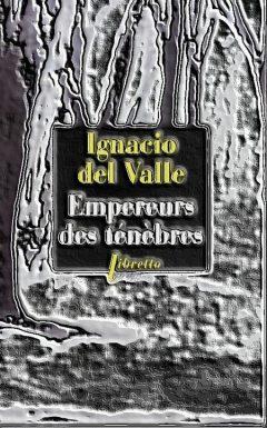 Ignacio Del Valle - Empereur des ténèbres