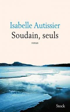Isabelle Autissier - Soudain, seuls