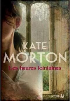 Kate Morton - Les heures lointaines