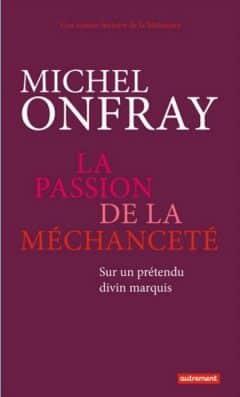 Michel Onfray - La passion de la méchanceté