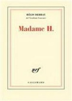 Regis Debray - Madame H.