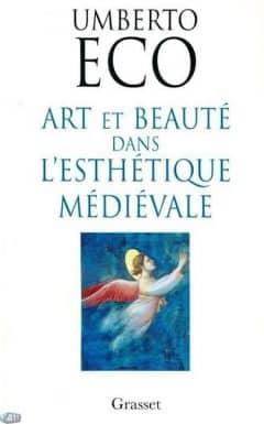 Umberto Eco - Art et beauté dans l'esthétique médiévale