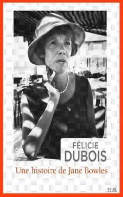 Félicie Dubois - Une histoire de Jane Bowles