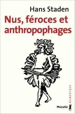 Hans Staden - Nus, féroces et antropophages