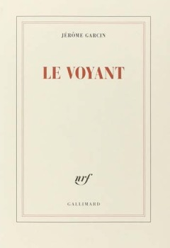 Jérôme Garcin - Le voyant