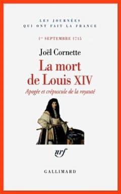 Joël Cornette - La mort de Louis XIV
