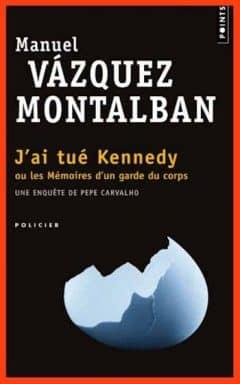 Manuel Vazquez Montalban - J'ai tué Kennedy