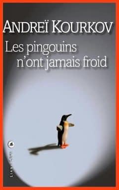 Andreï Kourkov - Les pingouins n'ont jamais froid