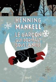 Henning Mankell - Le Garçon Qui Dormait Sous La Neige