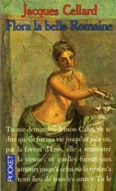 Jacques Cellard - Flora la belle romaine