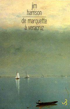 Jim Harrison - De Marquette à Veracruz