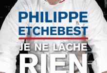 Philippe Etchebest - Je ne lâche rien