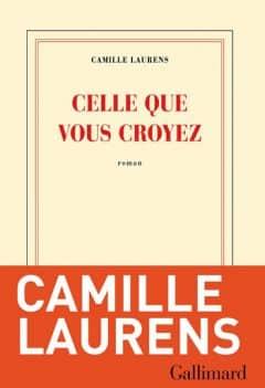 Camille Laurens - Celle que vous croyez