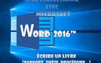 Je me perfectionne avec Word 2016 - Écrire un livre