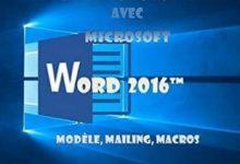 Je me perfectionne avec Word 2016 - Modèles, mailing, macros