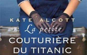 Kate Alcott - La petite couturiere du titanic