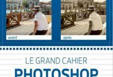 Le grand cahier Photoshop - 100 Tutoriels