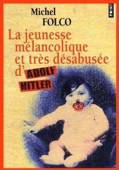 Michel Folco - La jeunesse mélancolique et très désabusée d'Adolf Hitler