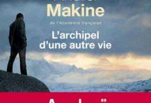Andreï Makine - L'archipel d'une autre vie