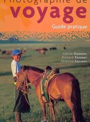 Photographie de voyage - Guide pratique