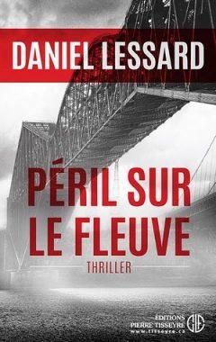 Daniel Lessard - Péril sur le fleuve