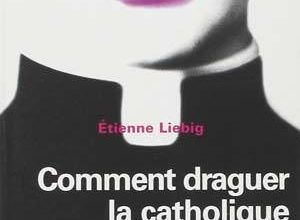 Liebig Etienne - Comment draguer la Catholique sur les chemins de Compostelle