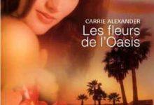 Carrie Alexander - Les fleurs de l'Oasis