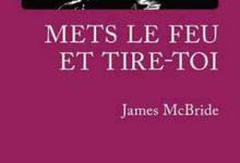 James McBride - Mets le feu et tire-toi