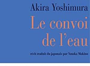 Akira Yoshimura - Le Convoi de l'eau