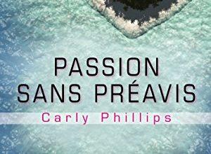 Carly Phillips - Passion sans préavis