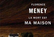 Florence Meney - La mort est ma maison