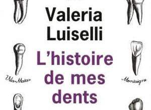 Valeria Luiselli - L'Histoire de mes dents