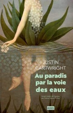 Justin Cartwright - Au paradis par la voie des eaux