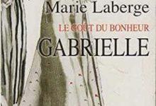 Marie Laberge - Le Goût du bonheur, Tome 1