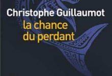 Christophe Guillaumot - La chance du perdant