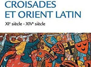 Michel Balard - Croisades et Orient Latin
