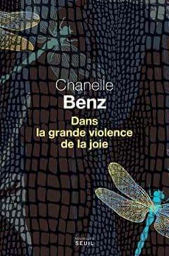 Chanelle Benz - Dans la grande violence de la joie