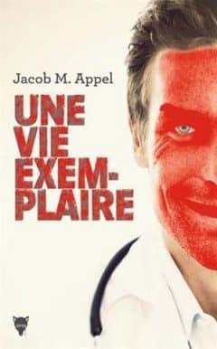 Jacob M. appel - Une vie exemplaire