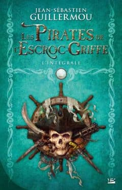 Jean-Sébastien Guillermou - Les Pirates de l'Escroc-Griffe - L'Intégrale