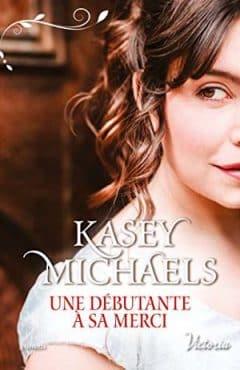 Kasey Michaels - Une débutante à sa merci