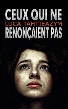 Luca Tahtieazym - Ceux qui ne renonçaient pas