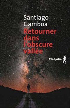 Santiago Gamboa - Retourner dans l'obscure vallée