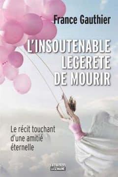 France Gauthier - L'insoutenable légèreté de mourir